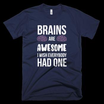 Забавни тениски Brains are Awesome I wish everybody had one